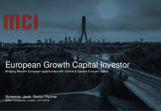European Growth Capital Investor Bridging Western European opportunities with Central & Eastern Europen capital Sylwester ...