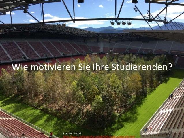 Jutta Pauschenwein: WS zur Motivation der Studierenden, 27.11.2019 22 Wie motivieren Sie Ihre Studierenden? Foto der Autor...