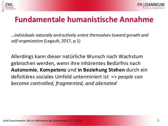 Jutta Pauschenwein: WS zur Motivation der Studierenden, 27.11.2019 Fundamentale humanistische Annahme …individuals natural...