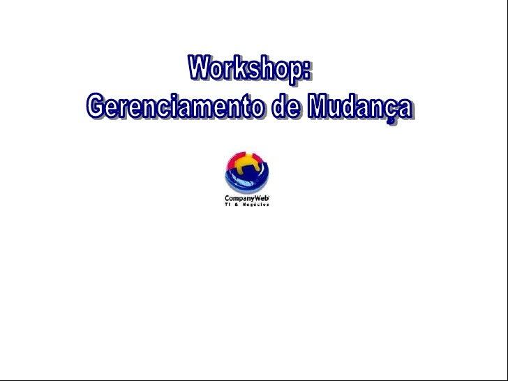 1<br />Workshop:<br />Gerenciamento de Mudança<br />