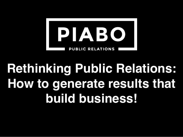 Rethinking Public Relations: How to generate results that build business!