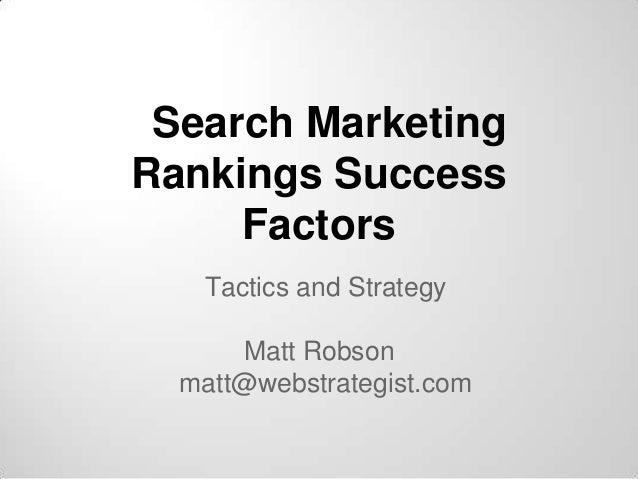 Search Marketing Rankings Success Factors Tactics and Strategy Matt Robson matt@webstrategist.com