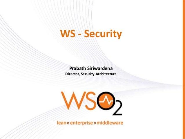 WS - Security Prabath Siriwardena Director, Security Architecture