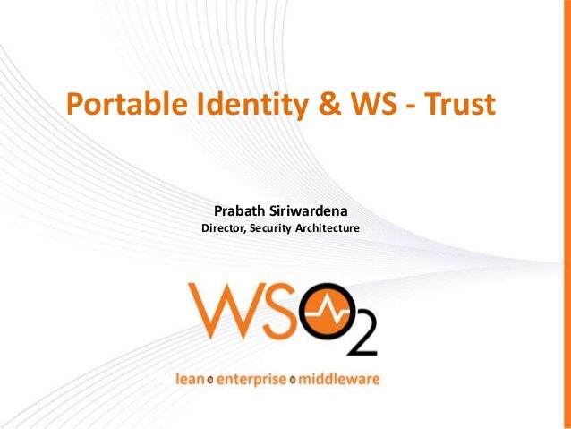 Portable Identity & WS - Trust Prabath Siriwardena Director, Security Architecture