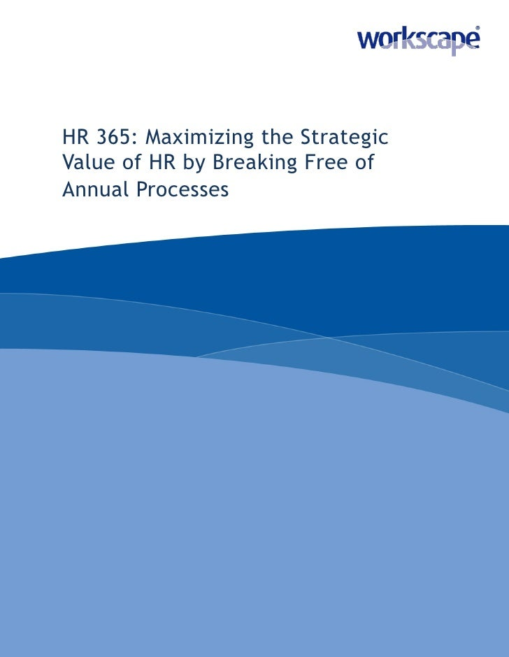 HR 365: Maximizing the Strategic Value of HR by Breaking Free of Annual Processes
