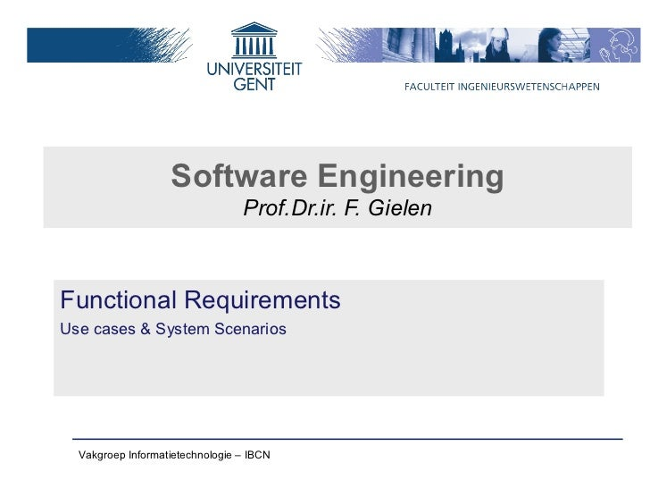 Software Engineering                                 Prof.Dr.ir. F. GielenFunctional RequirementsUse cases & System Scenar...