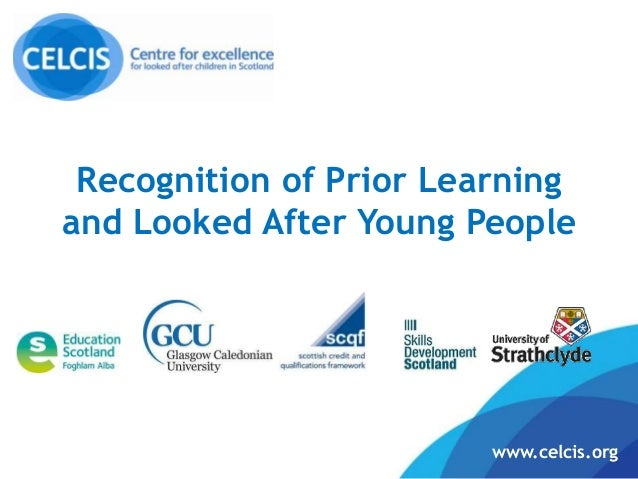 Recognition of Prior Learningand Looked After Young People                         www.celcis.org