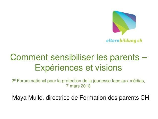 Comment sensibiliser les parents –    Expériences et visions2e Forum national pour la protection de la jeunesse face aux m...