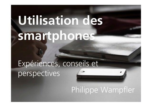 Utilisation dessmartphonesExpériences, conseils etperspectives               Philippe Wampfler