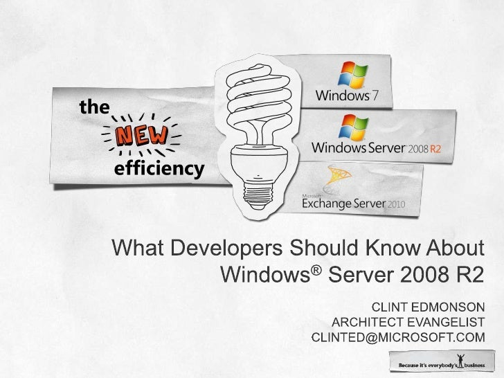 What Developers Should Know About Windows® Server 2008 R2<br />Clint edmonson<br />Architect Evangelist<br />clinted@Micro...