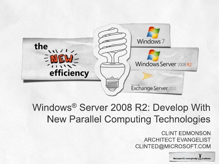 Windows® Server 2008 R2: Develop With New Parallel Computing Technologies<br />Clint Edmonson<br />Architect Evangelist<br...
