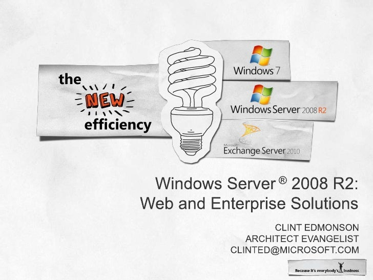 Windows Server ® 2008 R2: Web and Enterprise Solutions<br />Clint Edmonson<br />Architect Evangelist<br />clinted@microsof...