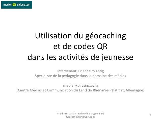 Utilisation du géocaching              et de codes QR      dans les activités de jeunesse                        Intervena...