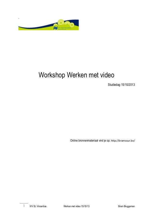 Workshop Werken met video Studiedag 15/10/2013  Online bronnenmateriaal vind je op: http://bramvuur.be/  1  IVV St. Vincen...