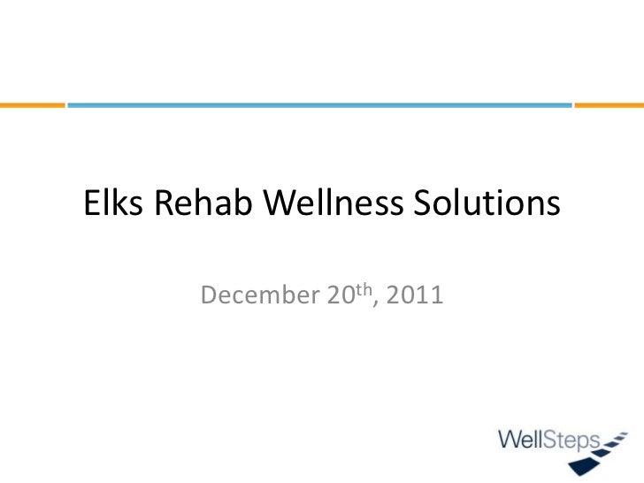 Elks Rehab Wellness Solutions       December 20th, 2011