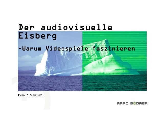 Der audiovisuelleEisberg-Warum Videospiele faszinierenBern, 7. März 2013