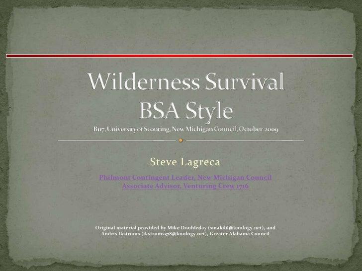 Wilderness SurvivalBSA StyleB117, University of Scouting, New Michigan Council, October  2009<br />Steve Lagreca<br />Phil...