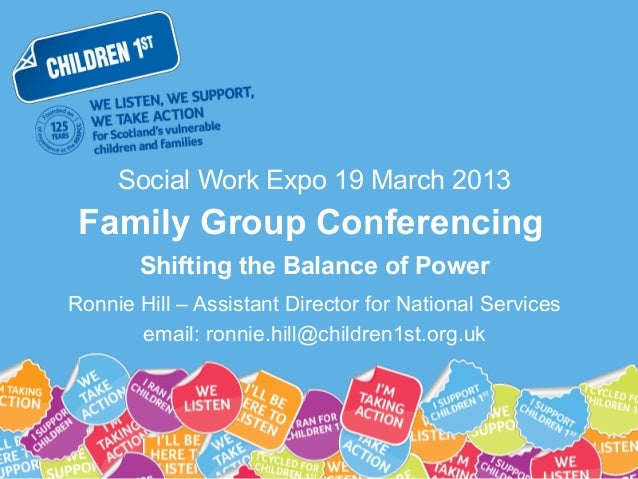 Social Work Expo 19 March 2013 Family Group Conferencing       Shifting the Balance of PowerRonnie Hill – Assistant Direct...
