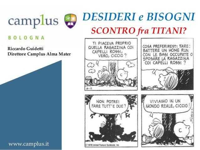 DESIDERI e BISOGNI SCONTRO fra TITANI? Riccardo Guidetti Direttore Camplus Alma Mater  www.camplus.it
