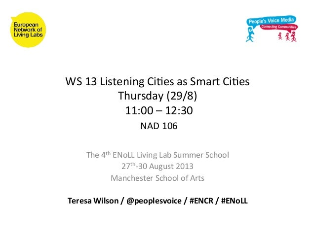 WS	   13	   Listening	   Ci.es	   as	   Smart	   Ci.es	    Thursday	   (29/8)	    	   11:00	   –	   12:30	    	   NAD	   1...