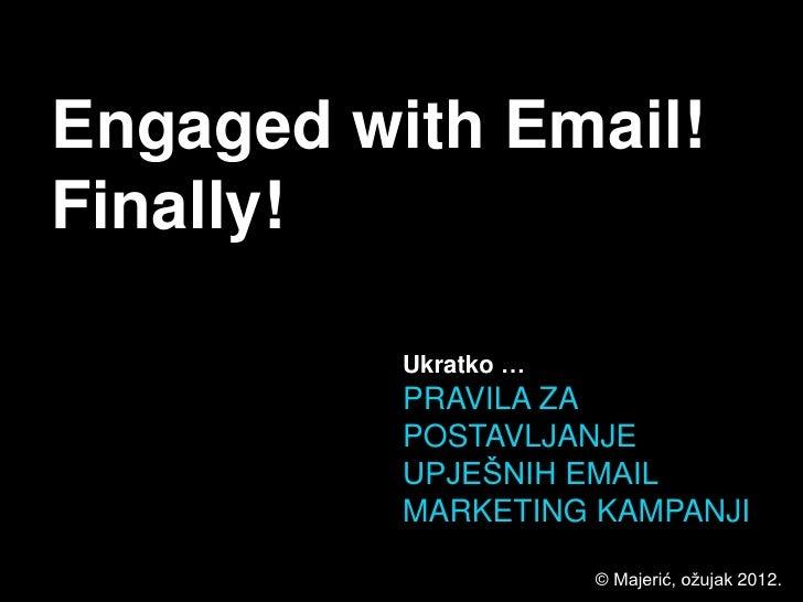 Engaged with Email!Finally!          Ukratko …          PRAVILA ZA          POSTAVLJANJE          UPJEŠNIH EMAIL          ...