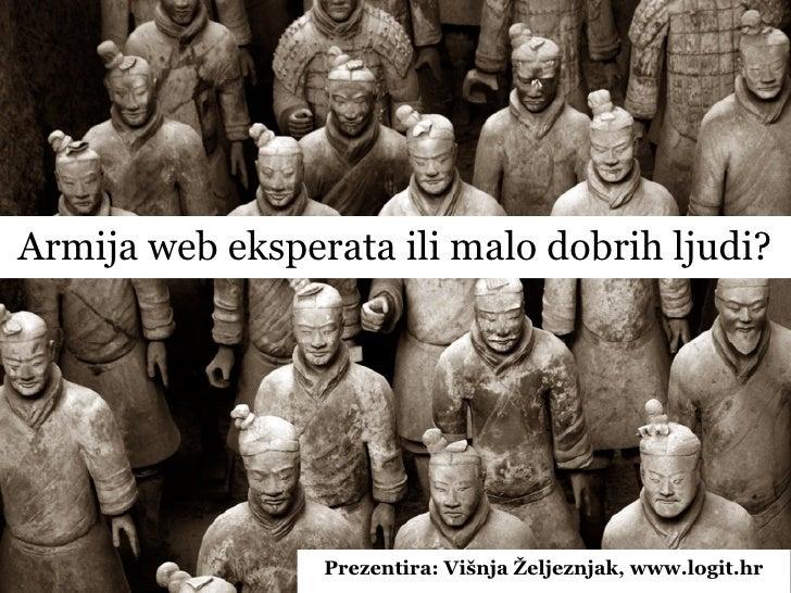 Armija web eksperata ili malo dobrih ljudi?                 Prezentira: Višnja Željeznjak, www.logit.hr