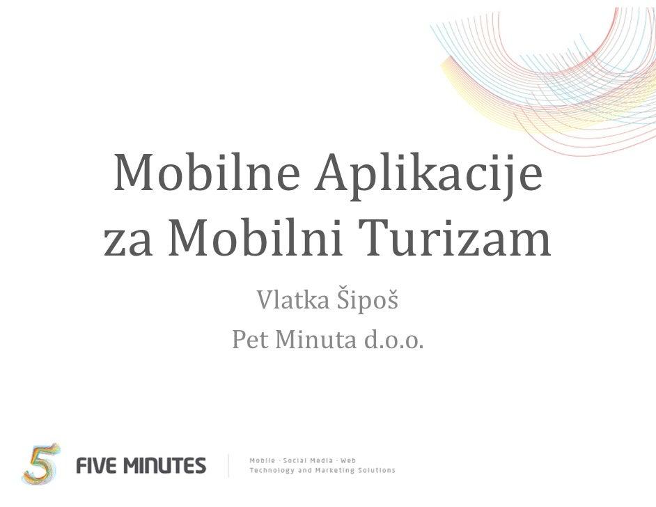 Mobilne Aplikacijeza Mobilni Turizam       Vlatka Šipoš     Pet Minuta d.o.o.