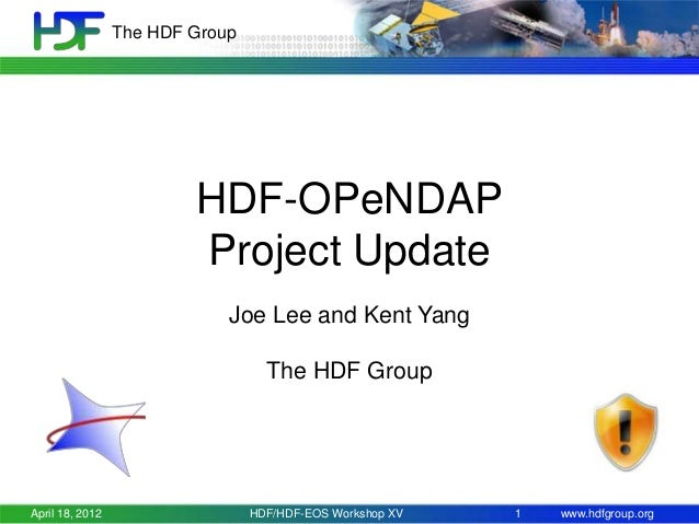The HDF Group  HDF-OPeNDAP Project Update Joe Lee and Kent Yang The HDF Group  April 18, 2012  HDF/HDF-EOS Workshop XV  1 ...