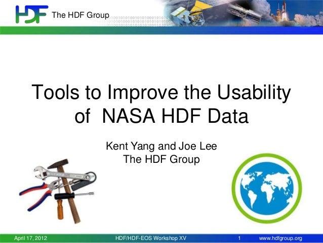 The HDF Group  Tools to Improve the Usability of NASA HDF Data Kent Yang and Joe Lee The HDF Group  April 17, 2012  HDF/HD...