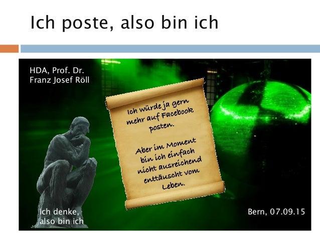 Ich poste, also bin ich HDA, Prof. Dr. Franz Josef Röll Bern, 07.09.15Ich denke, also bin ich