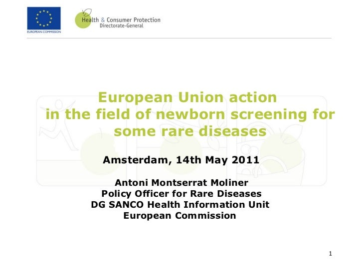 European Union action  in the field of newborn screening for some rare diseases Amsterdam, 14th May 2011   Antoni Montserr...