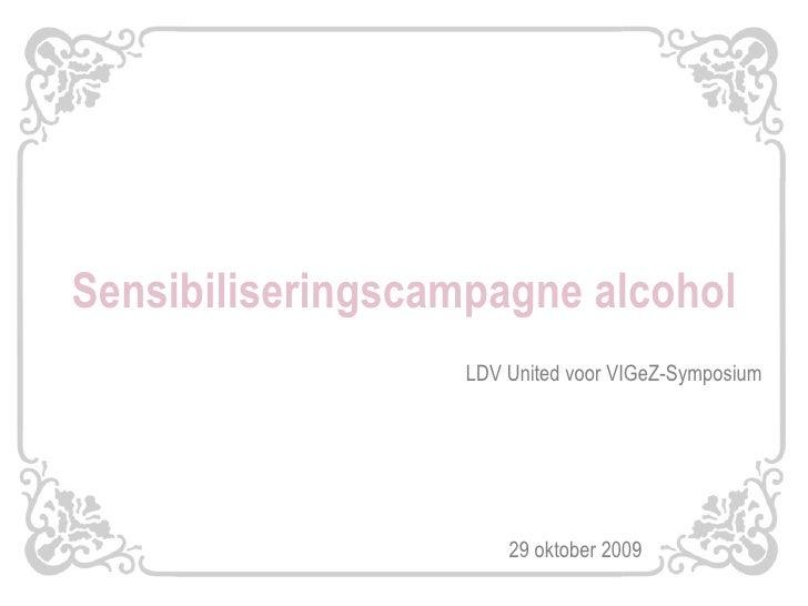 Sensibiliseringscampagne alcohol LDV United voor VIGeZ-Symposium 29 oktober 2009