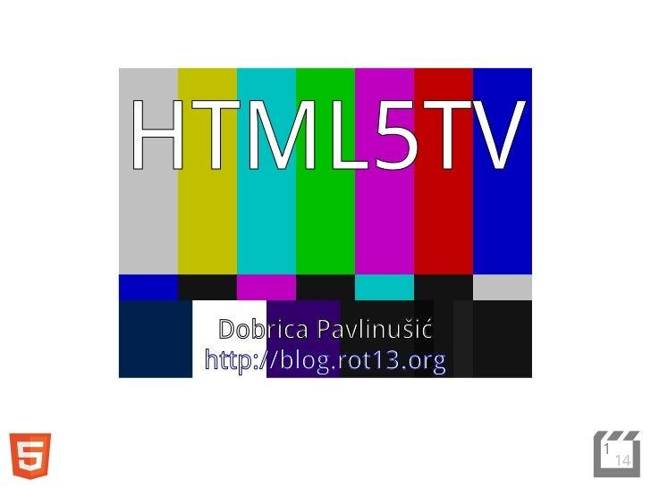 HTML5TV  Dobrica Pavlinušić http://blog.rot13.org                         1                             14