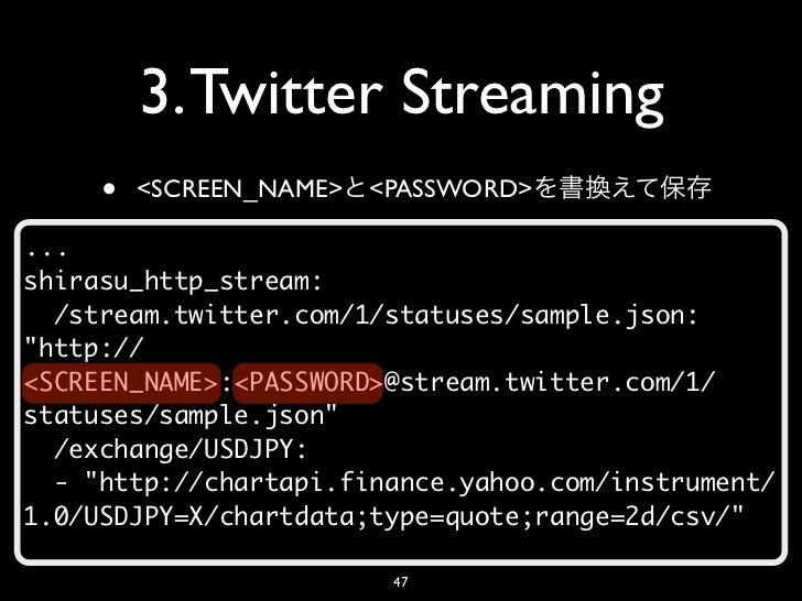 "3. Twitter Streaming     •   <SCREEN_NAME> <PASSWORD>...shirasu_http_stream:  /stream.twitter.com/1/statuses/sample.json:""..."
