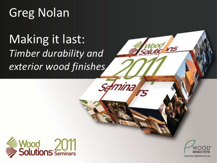 Greg NolanMaking it last: Timber durability and exterior wood finishes.<br />