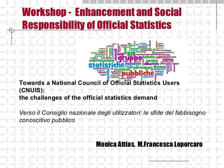 Workshop -  Enhancement and Social Responsibility of Official Statistics   Monica Attias,  M.Francesca Loporcaro Towards a...