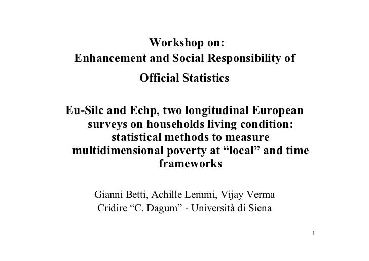 Workshop on: Enhancement and Social Responsibility of               Official StatisticsEu-Silc and Echp, two longitudinal ...