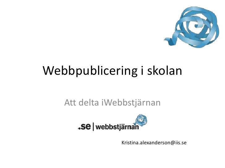 Webbpublicering i skolan<br />Att delta iWebbstjärnan<br />Kristina.alexanderson@iis.se<br />