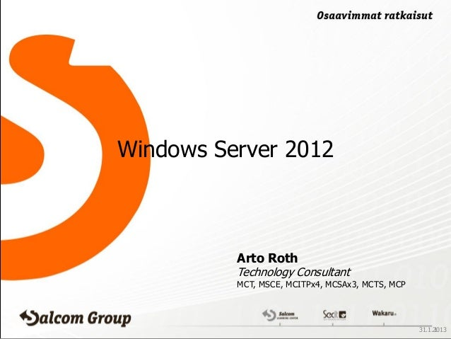 Windows Server 2012          Arto Roth          Technology Consultant          MCT, MSCE, MCITPx4, MCSAx3, MCTS, MCP      ...