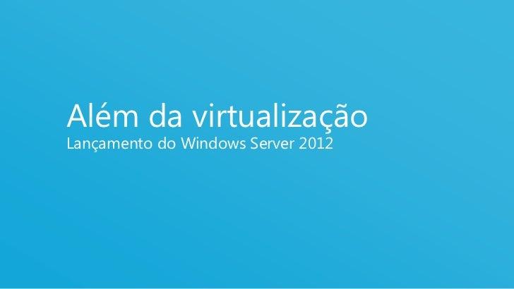 Além da virtualizaçãoLançamento do Windows Server 2012                                    1