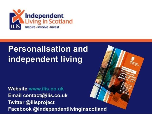Personalisation andindependent livingWebsite www.ilis.co.ukEmail contact@ilis.co.ukTwitter @ilisprojectFacebook @independe...