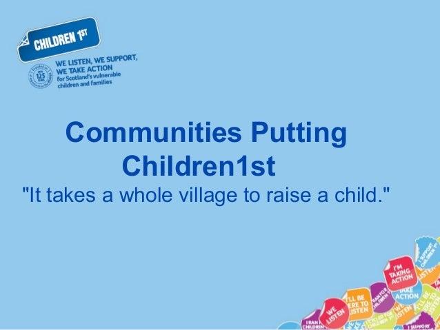 "Communities Putting        Children1st""It takes a whole village to raise a child."""