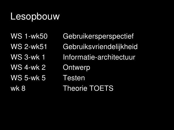 Lesopbouw <br />WS 1-wk50Gebruikersperspectief<br />WS 2-wk51Gebruiksvriendelijkheid<br />WS 3-wk 1Informatie-architect...