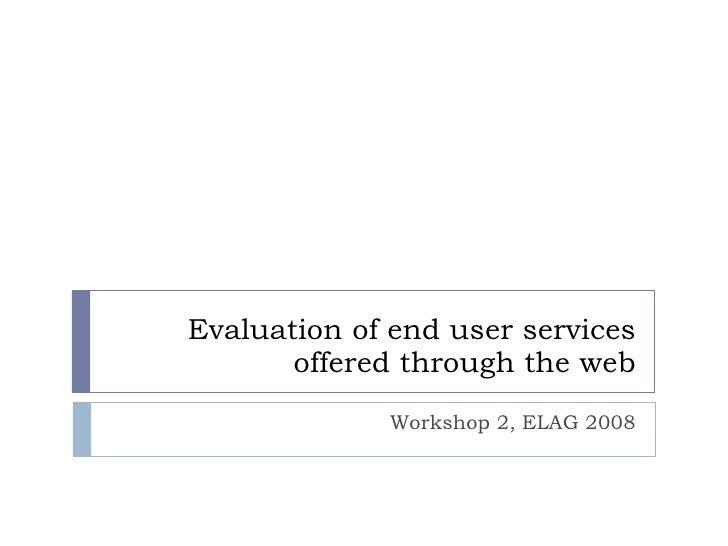 Evaluation of end user services offered through the web Workshop 2, ELAG 2008