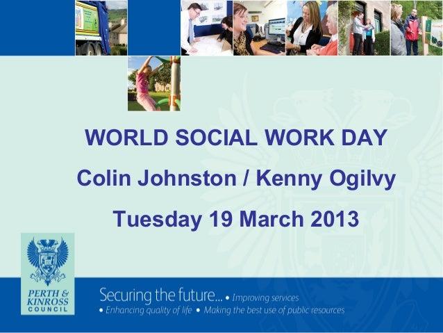 WORLD SOCIAL WORK DAYColin Johnston / Kenny Ogilvy   Tuesday 19 March 2013