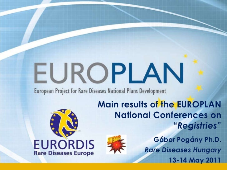"""Main results of the EUROPLAN NationalConferences on """"Registries""""<br />Gábor Pogány Ph.D.<br />RareDiseases Hungary<br />13..."""