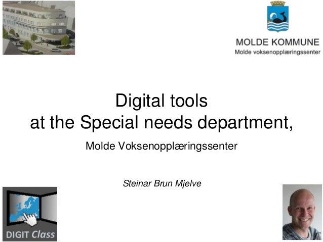 Digital toolsat the Special needs department,      Molde Voksenopplæringssenter            Steinar Brun Mjelve