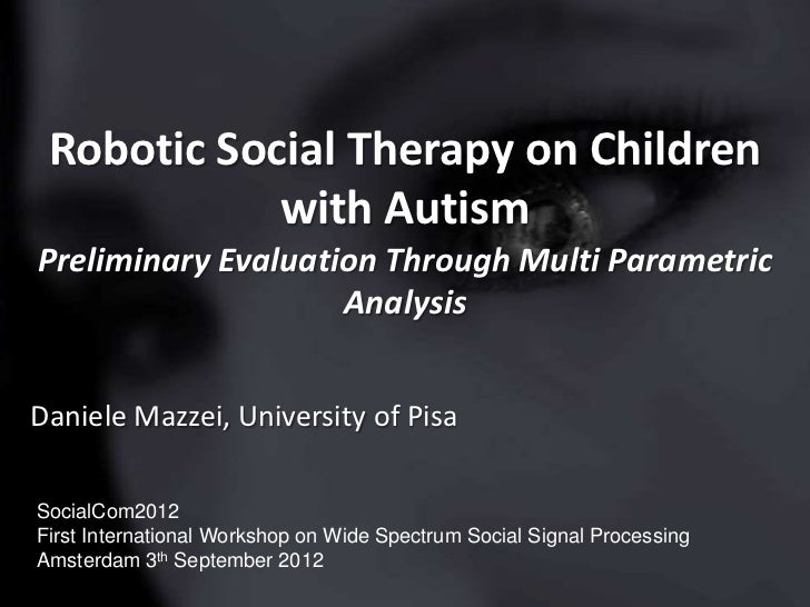 Robotic Social Therapy on Children            with AutismPreliminary Evaluation Through Multi Parametric                  ...