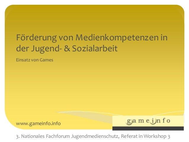 Förderung von Medienkompetenzen in der Jugend- & Sozialarbeit Einsatz von Games April 2015 www.gameinfo.info 3. Nationales...
