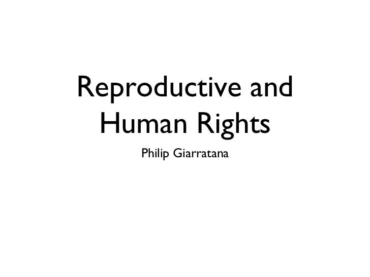 Reproductive and Human Rights <ul><li>Philip Giarratana </li></ul>
